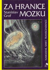 Za hranice mozku : narození, smrt, transcendence  (odkaz v elektronickém katalogu)