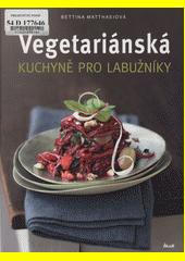 Vegetariánská kuchyně pro labužníky  (odkaz v elektronickém katalogu)