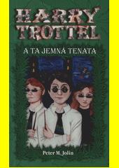Harry Trottel a ta jemná tenata  (odkaz v elektronickém katalogu)