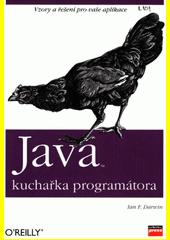 Java : kuchařka programátora : [vzory a řešení pro vaše aplikace]  (odkaz v elektronickém katalogu)