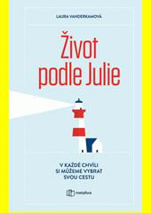 Život podle Julie : inspirativní příběh o tom, že si v každé chvíli můžeme vybrat svou cestu  (odkaz v elektronickém katalogu)