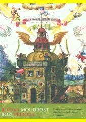Božská moudrost, Boží příroda : poselství rosenkruciánských manifestů v řeči obrazů 17. století  (odkaz v elektronickém katalogu)