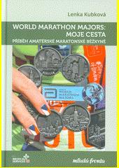 World Marathon Majors: moje cesta : příběh amatérské maratonské běžkyně  (odkaz v elektronickém katalogu)