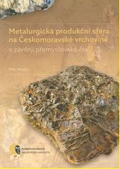 Metalurgická produkční sféra na Českomoravské vrchovině v závěru přemyslovské éry  (odkaz v elektronickém katalogu)