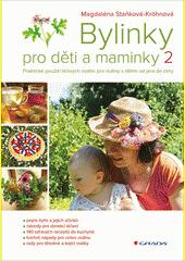 Bylinky pro děti a maminky 2 : praktické použití léčivých rostlin pro rodiny s dětmi od jara do zimy  (odkaz v elektronickém katalogu)
