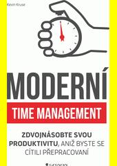 Moderní time management : zdvojnásobte svou produktivitu, aniž byste se cítili přepracovaní  (odkaz v elektronickém katalogu)