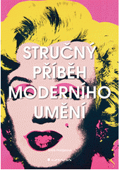 Stručný příběh moderního umění : kapesní průvodce klíčovými směry, díly, tématy a technikami  (odkaz v elektronickém katalogu)
