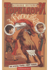 Toreadory z Vasjukìvky : trylohìja pro pryhody dvoch druzìv : nova avtors'ka redakcìja s novymy epìzodamy  (odkaz v elektronickém katalogu)
