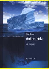 Antarktida : můj životní sen  (odkaz v elektronickém katalogu)