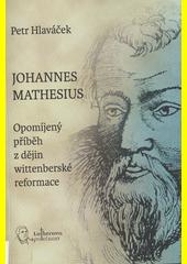 Johannes Mathesius : opomíjený příběh z dějin wittenberské reformace  (odkaz v elektronickém katalogu)