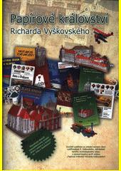 Papírové království Richarda Vyškovského  (odkaz v elektronickém katalogu)