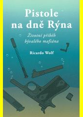 Pistole na dně Rýna : životní příběh bývalého mafiána  (odkaz v elektronickém katalogu)