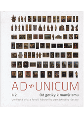 Ad unicum : umělecká díla z fondů Národního památkového ústavu. I (odkaz v elektronickém katalogu)