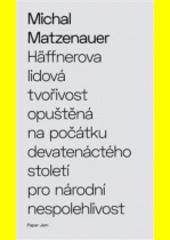 Häffnerova lidová tvořivost opuštěná na počátku devatenáctého století pro národní nespolehlivost  (odkaz v elektronickém katalogu)