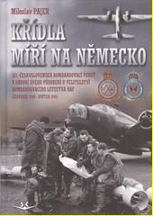 Křídla míří na Německo : 311. československá bombardovací peruť v období svého působení u Velitelství bombardovacího letectva RAF. (červenec 1940 - květen 1942)  (odkaz v elektronickém katalogu)