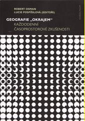 Geografie  okrajem  : každodenní časoprostorové zkušenosti  (odkaz v elektronickém katalogu)