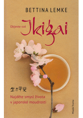 Objevte své Ikigai : najděte smysl života v japonské moudrosti  (odkaz v elektronickém katalogu)