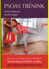 Psoas trénink : posilování a zlepšování pohyblivosti bedrokyčelního svalu při sedavém životním stylu  (odkaz v elektronickém katalogu)
