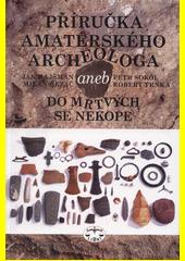Příručka amatérského archeologa, aneb, do mrtvých se nekope  (odkaz v elektronickém katalogu)