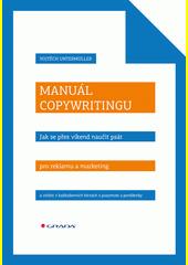 Manuál copywritingu : jak se přes víkend naučit psát pro reklamu a marketing a vítězit v každodenních bitvách o pozornost a peněženky  (odkaz v elektronickém katalogu)