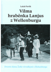 Vilma hraběnka Lajnus z Wellenburgu : dvorní dáma Žofie vévodkyně z Hohenburgu  (odkaz v elektronickém katalogu)