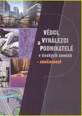 Vědci, vynálezci a podnikatelé v českých zemích - současnost  (odkaz v elektronickém katalogu)