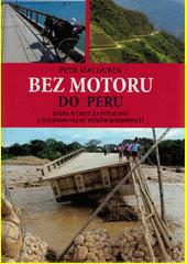 Bez motoru do Peru : kniha o cestě za svými sny a o jednom velmi těžkém rozhodnutí  (odkaz v elektronickém katalogu)