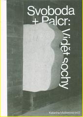 Svoboda + Palcr: Vidět sochy  (odkaz v elektronickém katalogu)