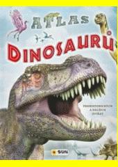 Atlas dinosaurů, prehistorických a dalších zvířat  (odkaz v elektronickém katalogu)
