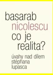 Co je realita? : úvahy nad dílem Stéphana Lupasca  (odkaz v elektronickém katalogu)