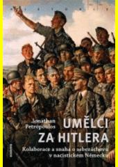 Umělci za Hitlera : kolaborace a snaha o sebezáchovu v nacistickém Německu  (odkaz v elektronickém katalogu)