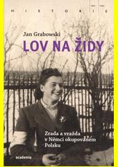 Lov na Židy : zrada a vražda v Němci okupovaném Polsku  (odkaz v elektronickém katalogu)