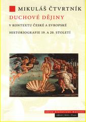 Duchové dějiny : v kontextu české a evropské historiografie 19. a 20. století  (odkaz v elektronickém katalogu)