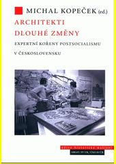Architekti dlouhé změny : expertní kořeny postsocialismu v Československu  (odkaz v elektronickém katalogu)