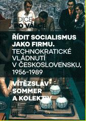 Řídit socialismus jako firmu : technokratické vládnutí v Československu, 1956-1989  (odkaz v elektronickém katalogu)