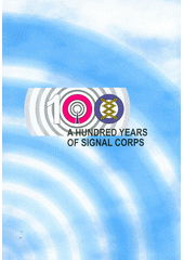 A hundred years of signal corps  (odkaz v elektronickém katalogu)