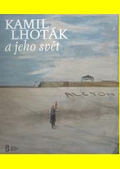 Kamil Lhoták a jeho svět  (odkaz v elektronickém katalogu)