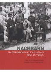 Nachbarn : ein österreichisch-tschechisches Geschichtsbuch  (odkaz v elektronickém katalogu)