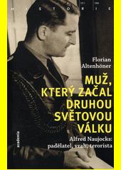 Muž, který začal druhou světovou válku : Alfred Naujocks: padělatel, vrah, terorista  (odkaz v elektronickém katalogu)