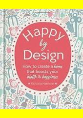 Designem ke štěstí : jak si vytvořit domov, který posílí vaše zdraví a zvýší pocit štěstí  (odkaz v elektronickém katalogu)