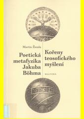 Kořeny teosofického myšlení : poetická metafyzika Jakuba Böhma  (odkaz v elektronickém katalogu)