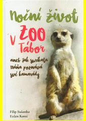 Noční život v ZOO Tábor, aneb, Jak surikata Máňa poznává své kamarády  (odkaz v elektronickém katalogu)