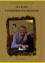 Na kafi s Josefem Dvořákem  (odkaz v elektronickém katalogu)