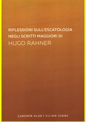 Riflessioni sull'escatologia negli scritti maggiori di Hugo Rahner  (odkaz v elektronickém katalogu)