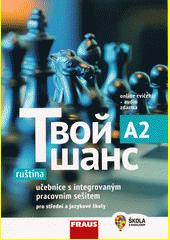 Tvoj šans A2 : ruština pro střední a jazykové školy : učebnice s integrovným pracovním sešitem  (odkaz v elektronickém katalogu)