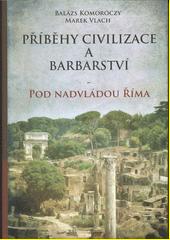 Příběhy civilizace a barbarství - pod nadvládou Říma  (odkaz v elektronickém katalogu)