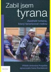 Zabil jsem tyrana : zastřelil tchána, který terorizoval rodinu : příběh Antonína Pospíšila   (odkaz v elektronickém katalogu)