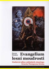 Evangelium lesní moudrosti : duchovní odkaz zakladatele skautingu Ernesta Thompsona Setona  (odkaz v elektronickém katalogu)