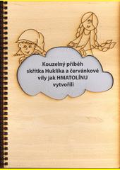 Kouzelný příběh skřítka Huklíka a červánkové víly jak HMATOLÍNU vytvořili  (odkaz v elektronickém katalogu)