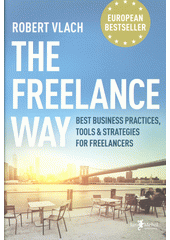 The Freelance Way : best Business Practices, Tools & Strategies for Freelancers  (odkaz v elektronickém katalogu)